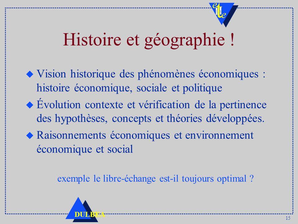 15 DULBEA Histoire et géographie ! u Vision historique des phénomènes économiques : histoire économique, sociale et politique u Évolution contexte et