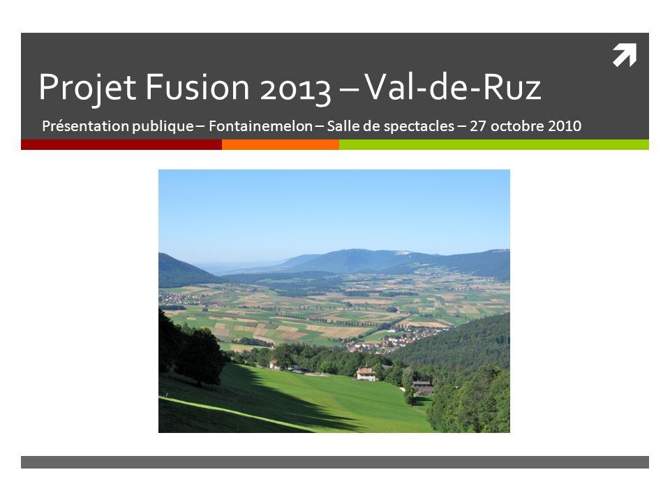 Projet Fusion 2013 – Val-de-Ruz Présentation publique – Fontainemelon – Salle de spectacles – 27 octobre 2010
