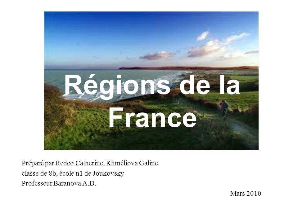 Préparé par Redco Catherine, Khméliova Galine classe de 8b, école n1 de Joukovsky Professeur Baranova A.D. Mars 2010 Régions de la France