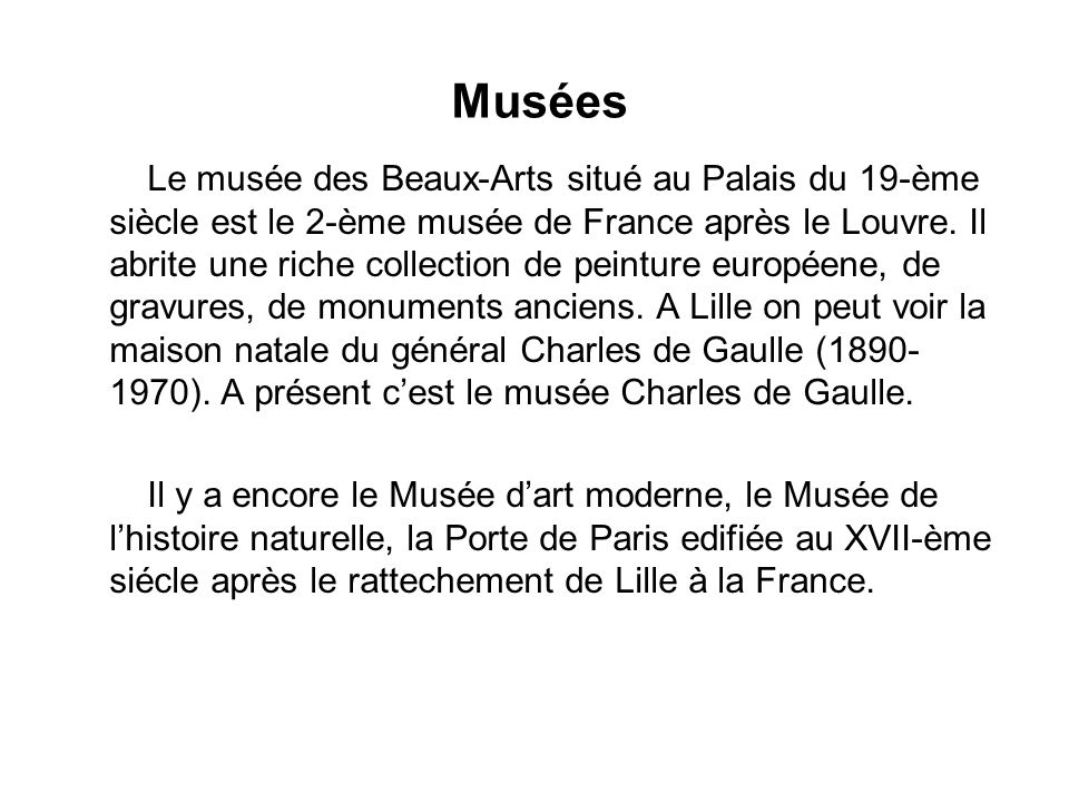 Musées Le musée des Beaux-Arts situé au Palais du 19-ème siècle est le 2-ème musée de France après le Louvre. Il abrite une riche collection de peintu