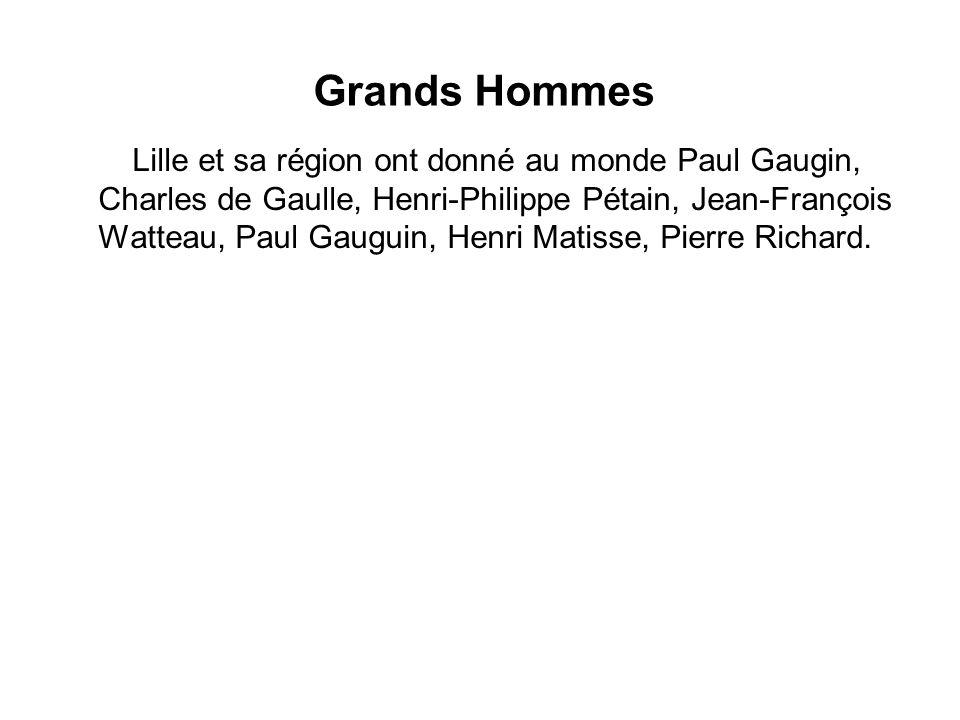 Grands Hommes Lille et sa région ont donné au monde Paul Gaugin, Charles de Gaulle, Henri-Philippe Pétain, Jean-François Watteau, Paul Gauguin, Henri