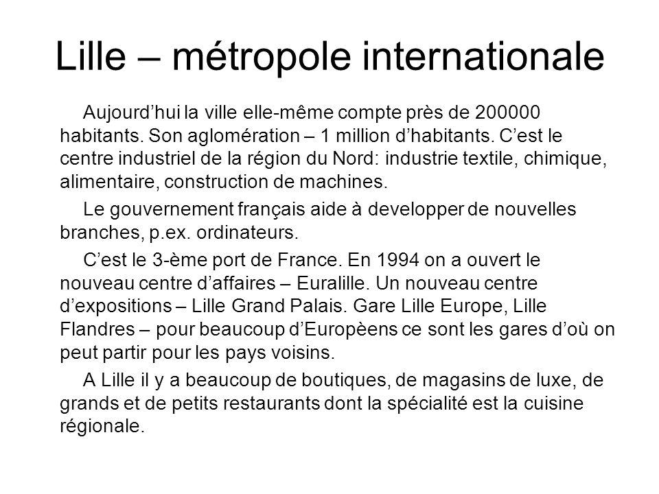 Lille – métropole internationale Aujourdhui la ville elle-même compte près de 200000 habitants. Son aglomération – 1 million dhabitants. Cest le centr