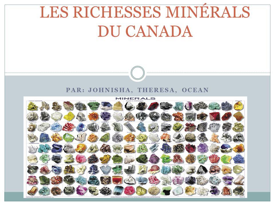PAR: JOHNISHA, THERESA, OCEAN LES RICHESSES MINÉRALS DU CANADA