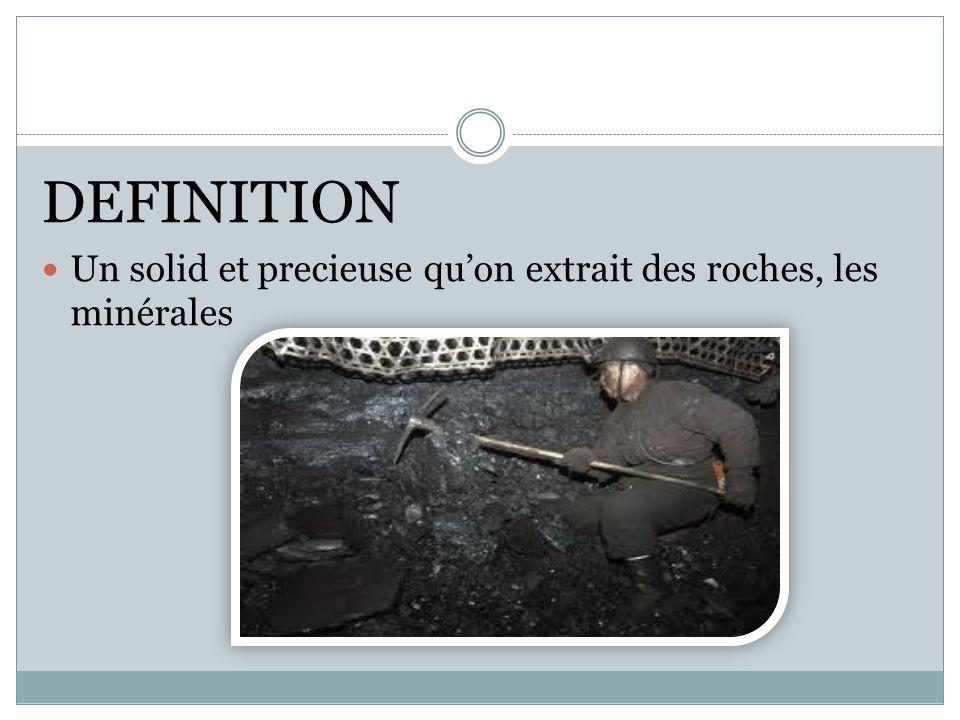 DEFINITION Un solid et precieuse quon extrait des roches, les minérales