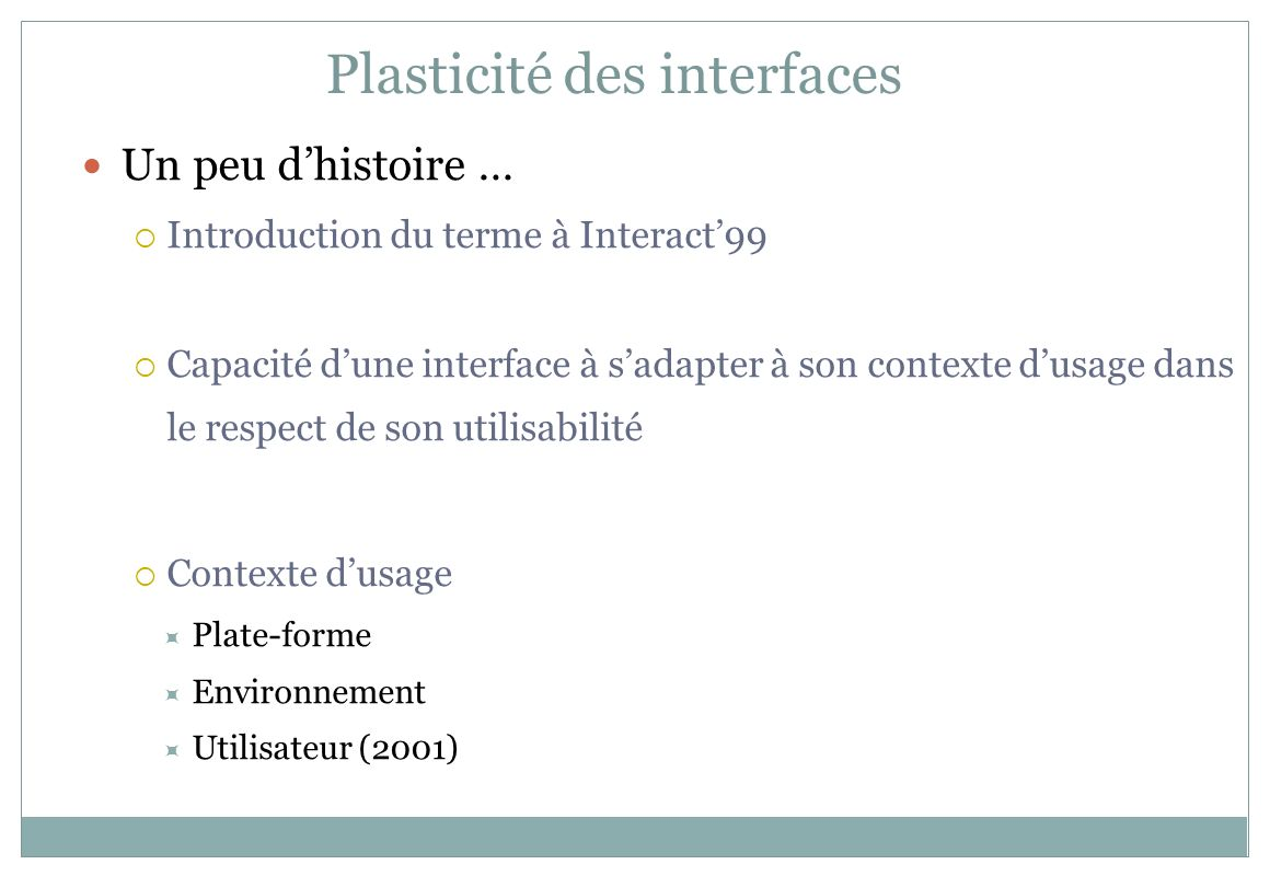 Introduction : plasticité des IHMs – Page 34 AJAX : un ensemble de techno open source éprouvées Asynchronous Javascript And XML Utilisation combinée nouvelle Autres offres Adobe Flex (2004) : http://www.adobe.com/support/documentation/en/flex/ Microsoft Silverlight (2006) : http://www.silverlight.net Sun JavaFX (2008) : http://www.javafx.com/ Mozilla XUL (XML User Interface Language) http://www.mozilla.org/projects/xul/...