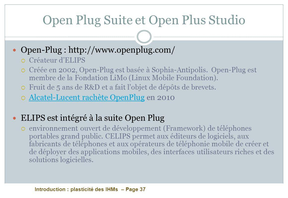 Introduction : plasticité des IHMs – Page 37 Open Plug Suite et Open Plus Studio Open-Plug : http://www.openplug.com/ Créateur dELIPS Créée en 2002, Open-Plug est basée à Sophia-Antipolis.