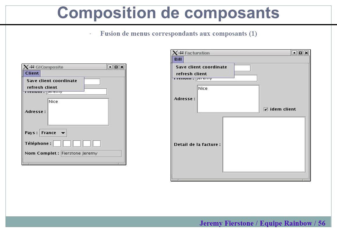 Composition de composants Fusion de menus correspondants aux composants (1) Jeremy Fierstone / Equipe Rainbow / 56
