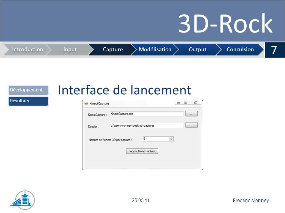 3D-Rock Programme de capture 8 IntroductionInputCaptureModélisationOutputConculsion Frédéric Monney25.05.11 DéveloppementRésultats