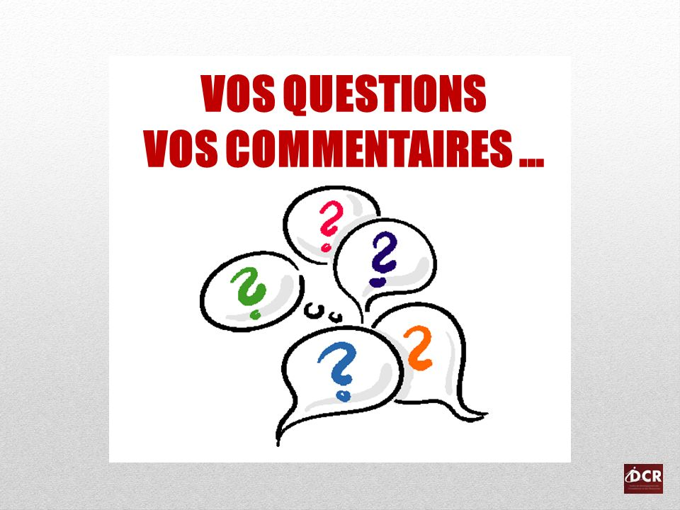 VOS QUESTIONS VOS COMMENTAIRES …