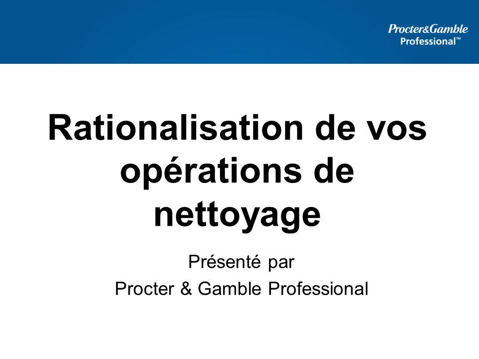 Rationalisation de vos opérations de nettoyage Présenté par Procter & Gamble Professional