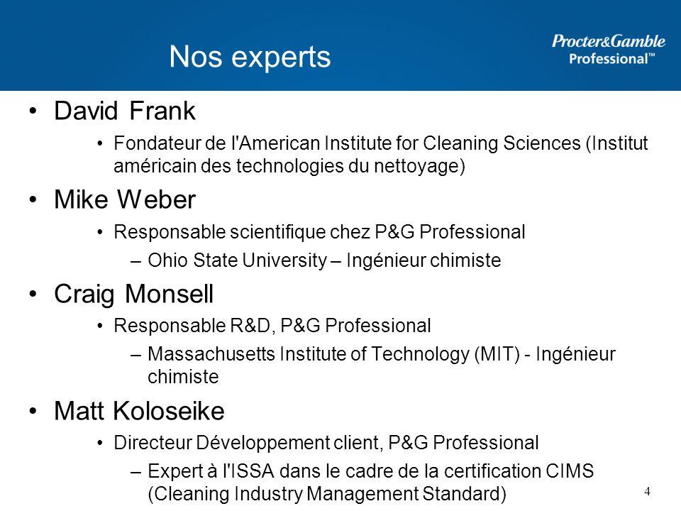 Nos experts David Frank Fondateur de l'American Institute for Cleaning Sciences (Institut américain des technologies du nettoyage) Mike Weber Responsa