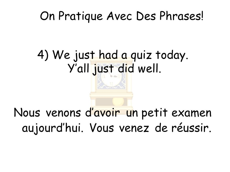 On Pratique Avec Des Phrases. 4) We just had a quiz today.