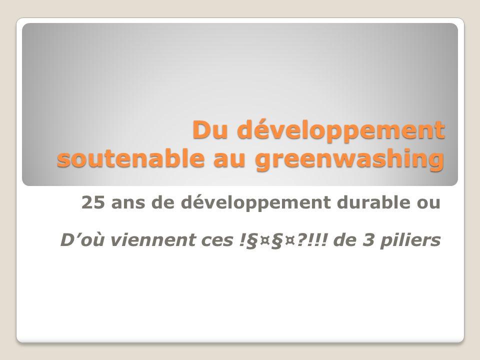 Du développement soutenable au greenwashing 25 ans de développement durable ou Doù viennent ces !§¤§¤ !!.
