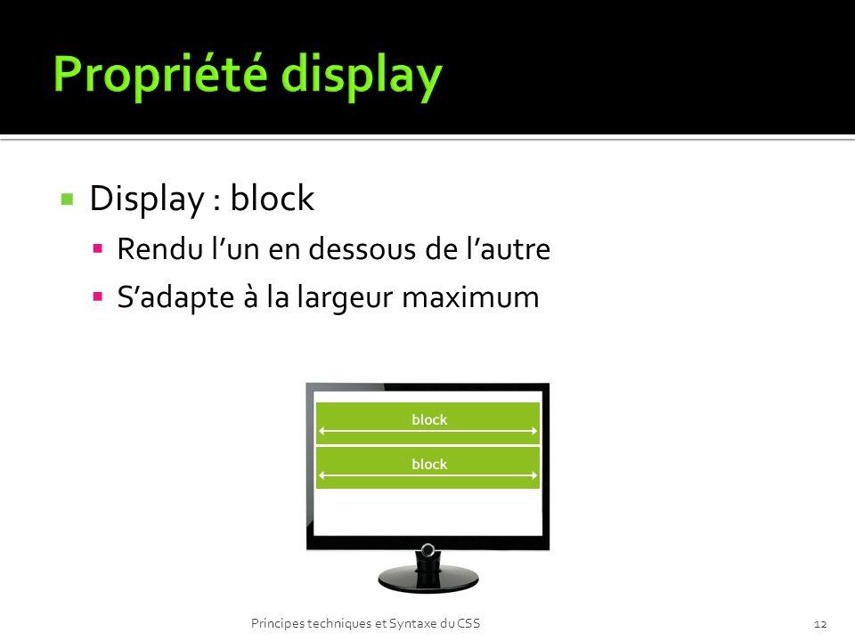 Display : block Rendu lun en dessous de lautre Sadapte à la largeur maximum Principes techniques et Syntaxe du CSS12
