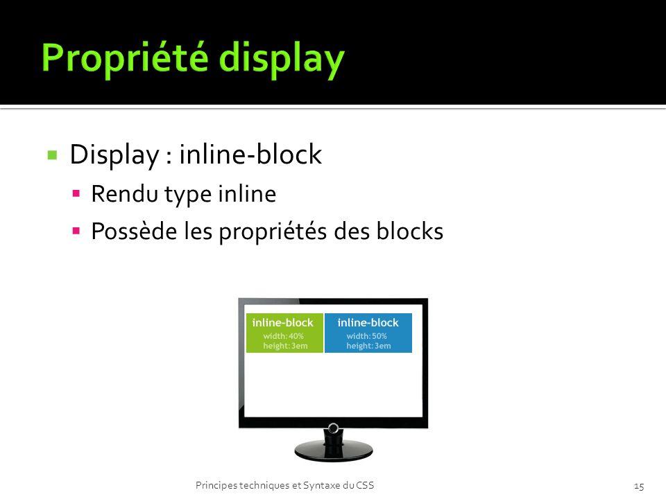 Display : inline-block Rendu type inline Possède les propriétés des blocks Principes techniques et Syntaxe du CSS15