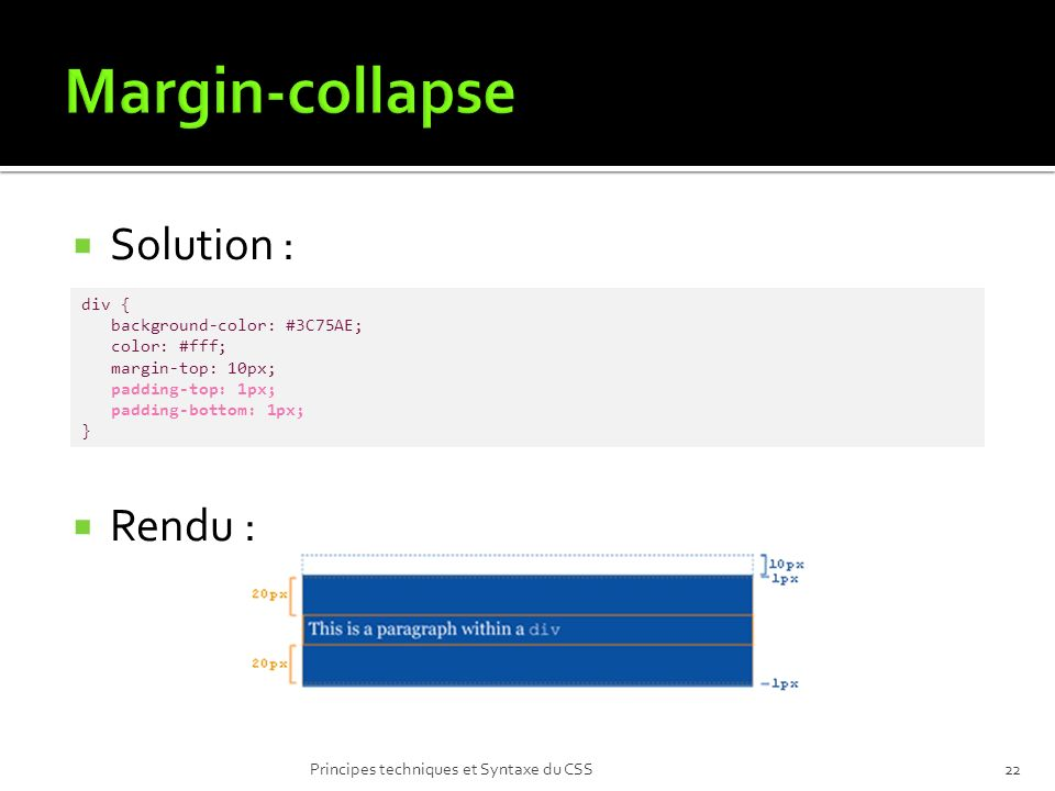 Solution : Rendu : Principes techniques et Syntaxe du CSS22 div { background-color: #3C75AE; color: #fff; margin-top: 10px; padding-top: 1px; padding-bottom: 1px; }