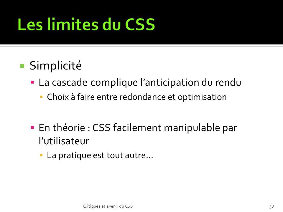 Simplicité La cascade complique lanticipation du rendu Choix à faire entre redondance et optimisation En théorie : CSS facilement manipulable par luti