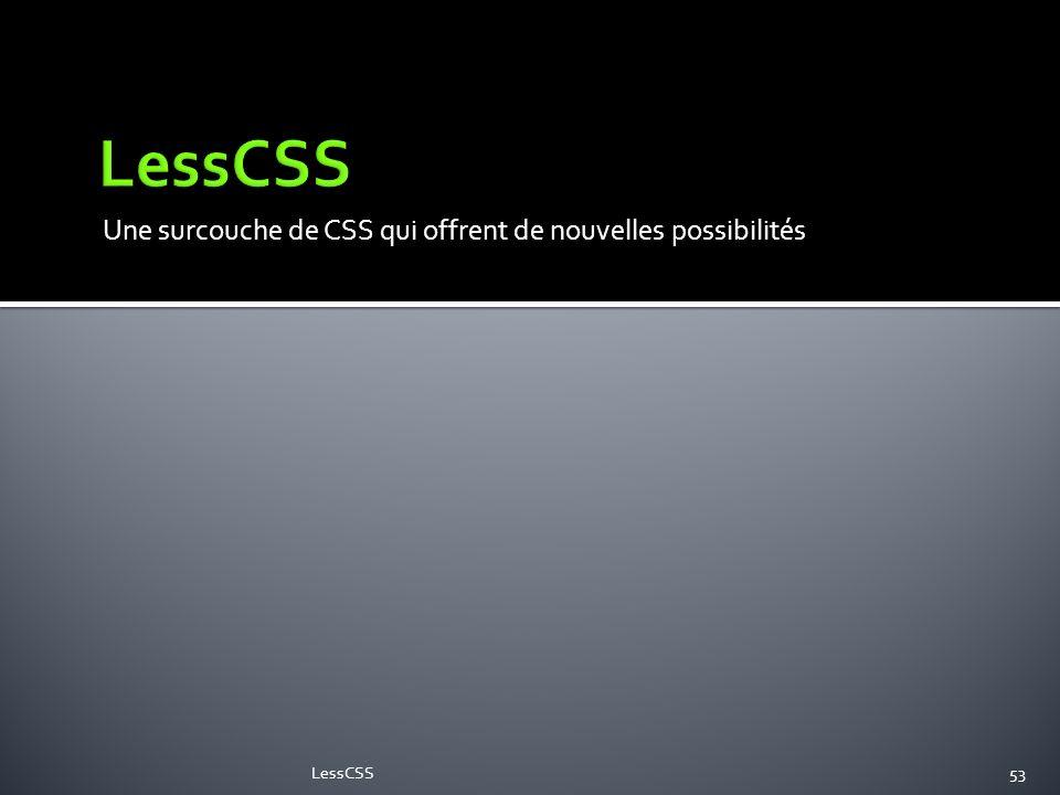 Une surcouche de CSS qui offrent de nouvelles possibilités LessCSS53