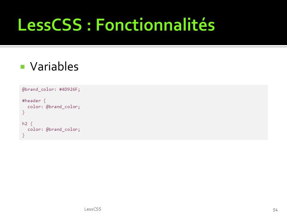 Variables LessCSS54 @brand_color: #4D926F; #header { color: @brand_color; } h2 { color: @brand_color; }
