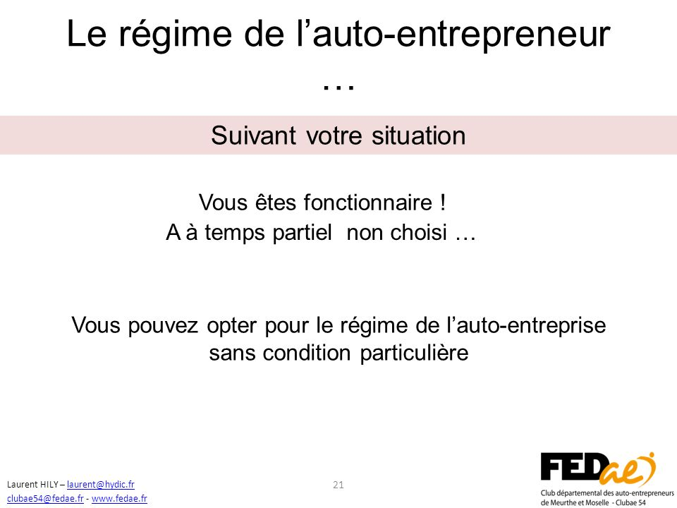 20 Suivant votre situation Vous êtes fonctionnaire ! Laurent HILY – laurent@hydic.frlaurent@hydic.fr clubae54@fedae.frclubae54@fedae.fr - www.fedae.fr