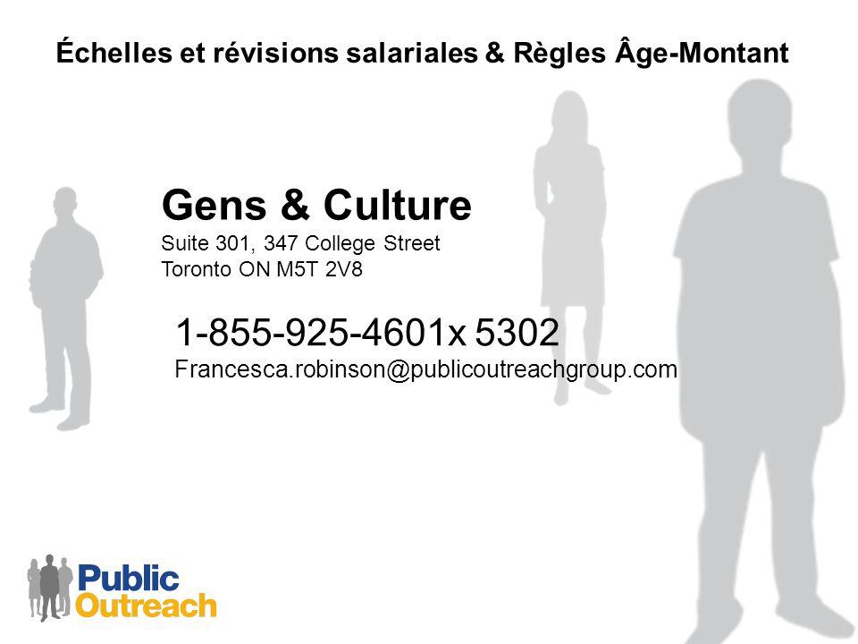 Gens & Culture Suite 301, 347 College Street Toronto ON M5T 2V8 Échelles et révisions salariales & Règles Âge-Montant 1-855-925-4601x 5302 Francesca.robinson@publicoutreachgroup.com