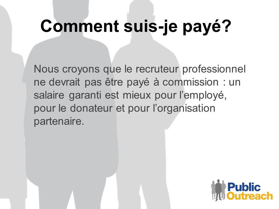 Comment suis-je payé? Nous croyons que le recruteur professionnel ne devrait pas être payé à commission : un salaire garanti est mieux pour lemployé,