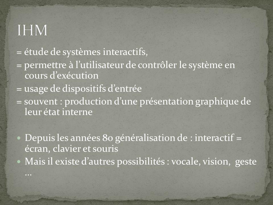 = étude de systèmes interactifs, = permettre à lutilisateur de contrôler le système en cours dexécution = usage de dispositifs dentrée = souvent : pro