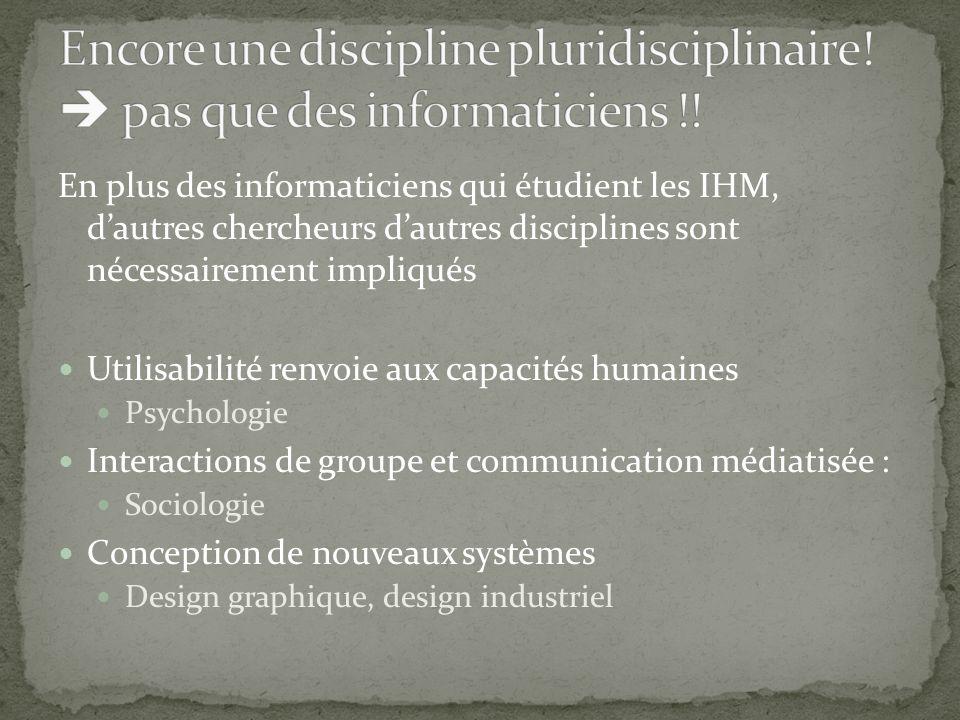 En plus des informaticiens qui étudient les IHM, dautres chercheurs dautres disciplines sont nécessairement impliqués Utilisabilité renvoie aux capaci