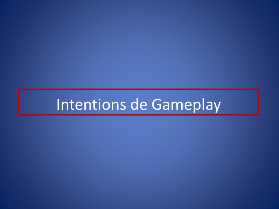 Intentions de Gameplay