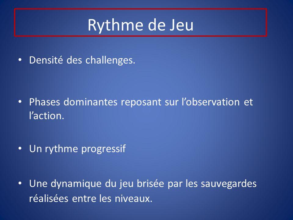 Rythme de Jeu Densité des challenges. Phases dominantes reposant sur lobservation et laction.