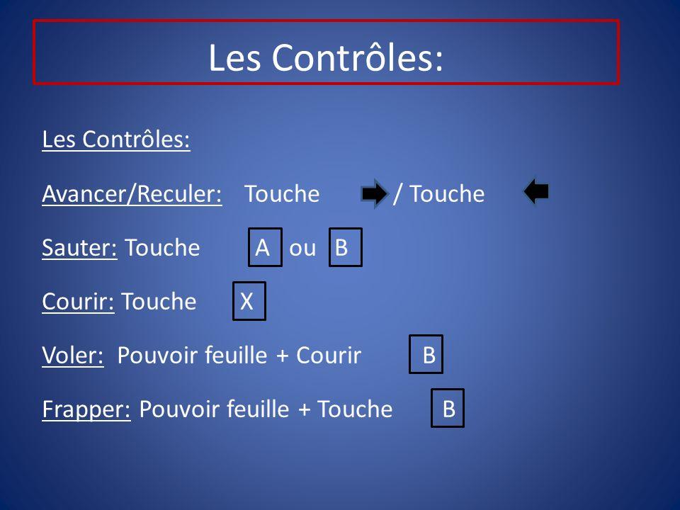 Les Contrôles: Avancer/Reculer: Touche / Touche Sauter: Touche A ou B Courir: Touche X Voler: Pouvoir feuille + Courir B Frapper: Pouvoir feuille + Touche B
