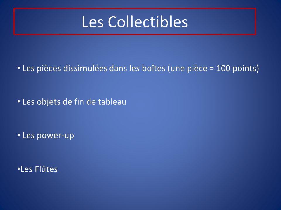 Les Collectibles Les pièces dissimulées dans les boîtes (une pièce = 100 points) Les objets de fin de tableau Les power-up Les Flûtes