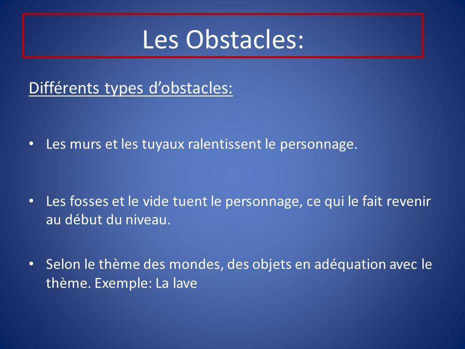 Les Obstacles: Différents types dobstacles: Les murs et les tuyaux ralentissent le personnage.