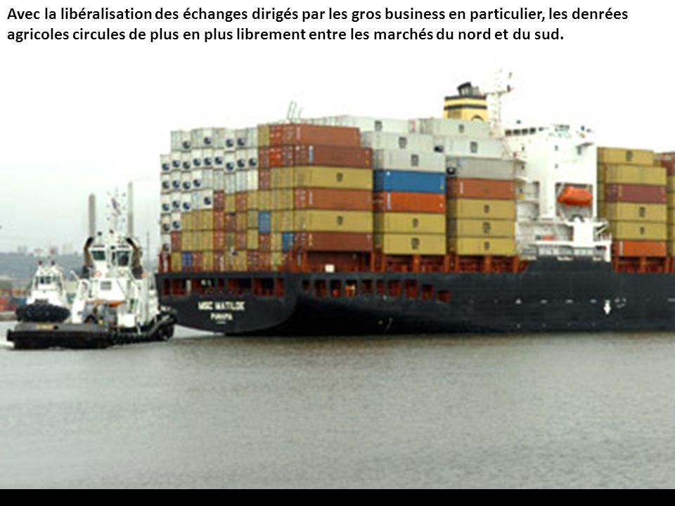 Avec la libéralisation des échanges dirigés par les gros business en particulier, les denrées agricoles circules de plus en plus librement entre les m