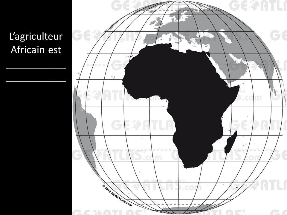Lagriculteur Africain est ___________ ___________