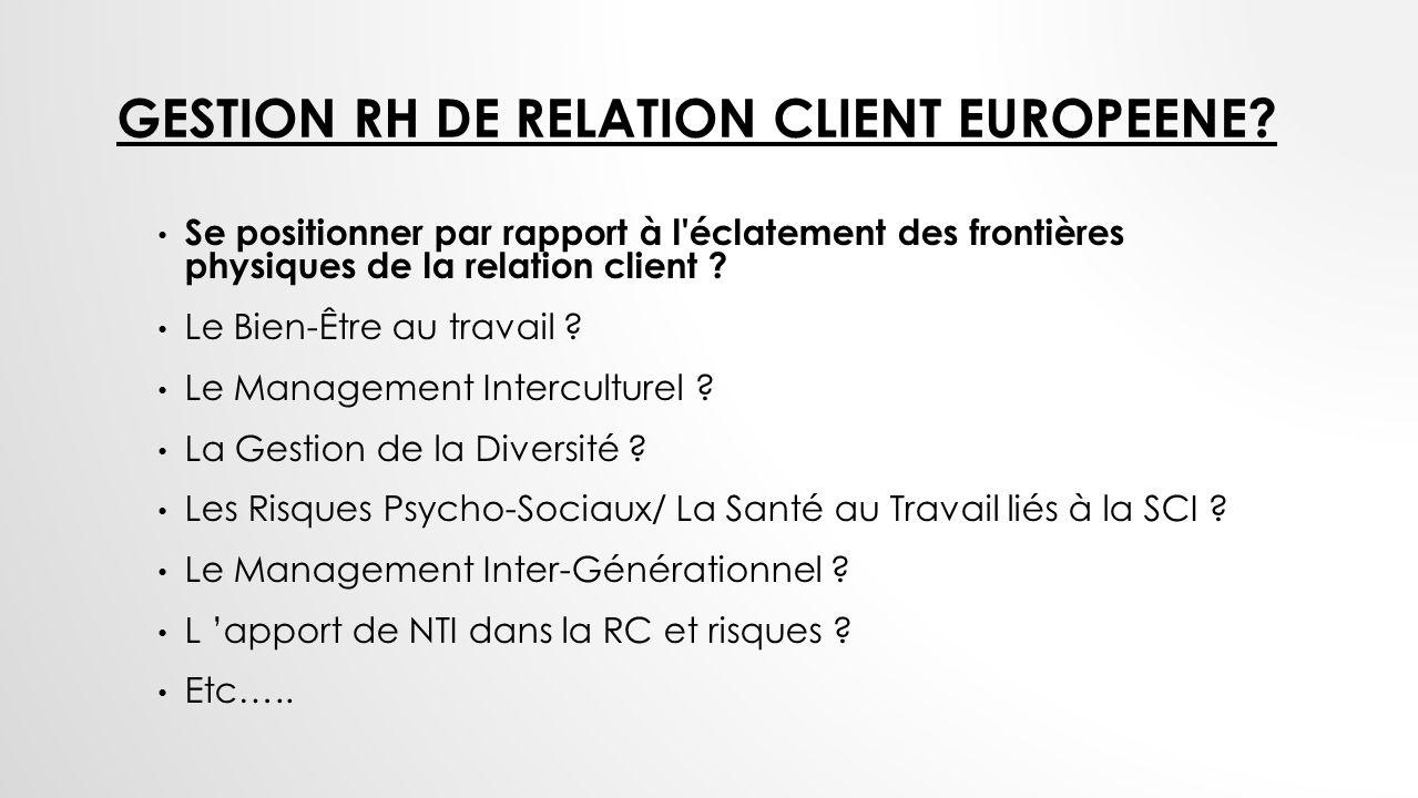 GESTION RH DE RELATION CLIENT EUROPEENE? Se positionner par rapport à l'éclatement des frontières physiques de la relation client ? Le Bien-Être au tr