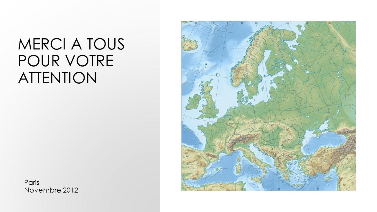 MERCI A TOUS POUR VOTRE ATTENTION Paris Novembre 2012