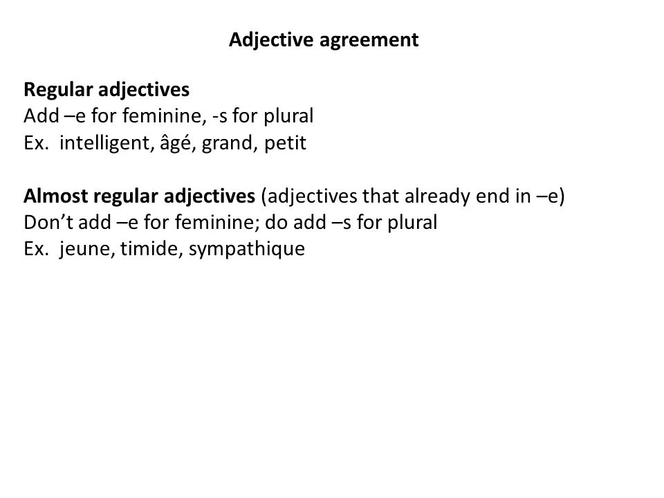 Adjective agreement Regular adjectives Add –e for feminine, -s for plural Ex.