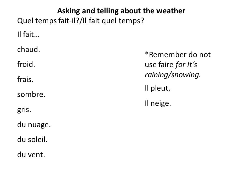 Asking and telling about the weather Quel temps fait-il?/Il fait quel temps.
