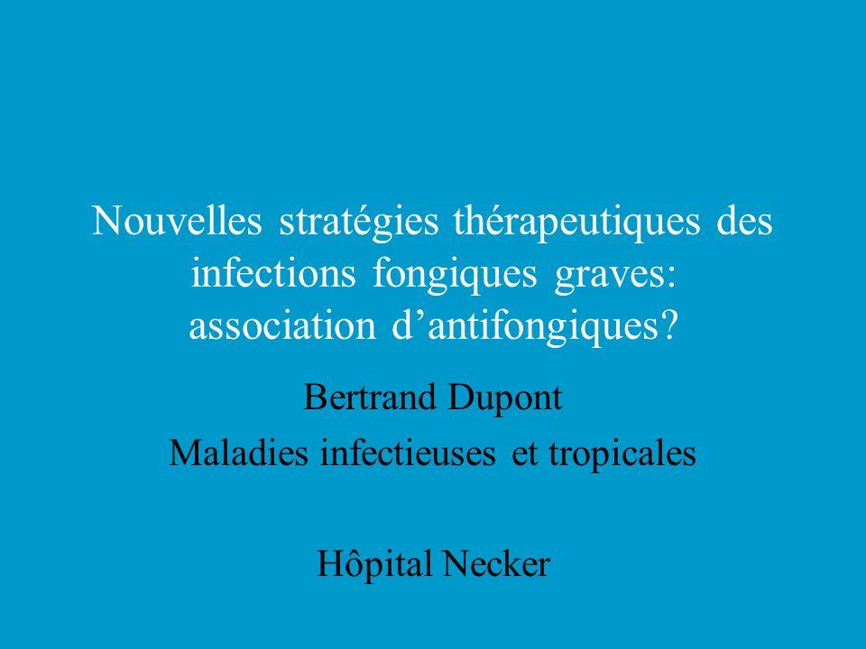 Nouvelles stratégies thérapeutiques des infections fongiques graves: association dantifongiques? Bertrand Dupont Maladies infectieuses et tropicales H
