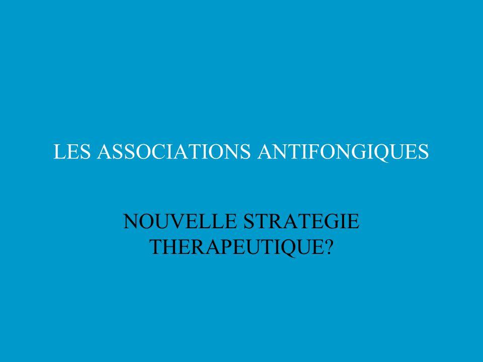 LES ASSOCIATIONS ANTIFONGIQUES NOUVELLE STRATEGIE THERAPEUTIQUE?