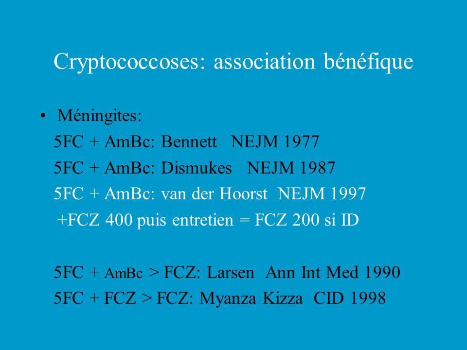 Cryptococcoses: association bénéfique Méningites: 5FC + AmBc: Bennett NEJM 1977 5FC + AmBc: Dismukes NEJM 1987 5FC + AmBc: van der Hoorst NEJM 1997 +F