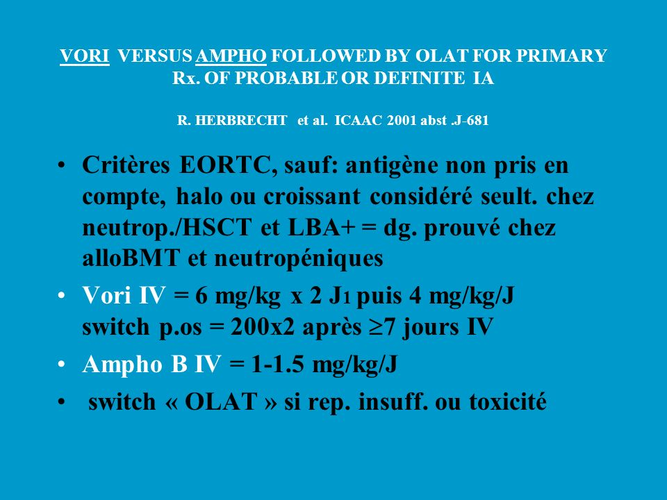 VORI VERSUS AMPHO FOLLOWED BY OLAT FOR PRIMARY Rx. OF PROBABLE OR DEFINITE IA R. HERBRECHT et al. ICAAC 2001 abst.J-681 Critères EORTC, sauf: antigène