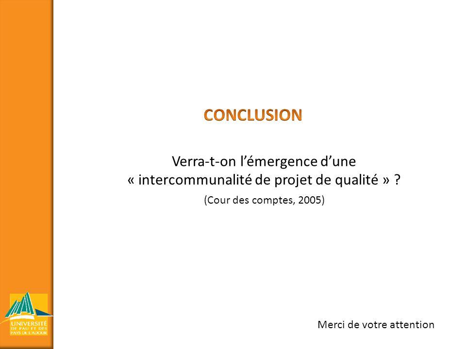 Merci de votre attention Verra-t-on lémergence dune « intercommunalité de projet de qualité » ? (Cour des comptes, 2005)