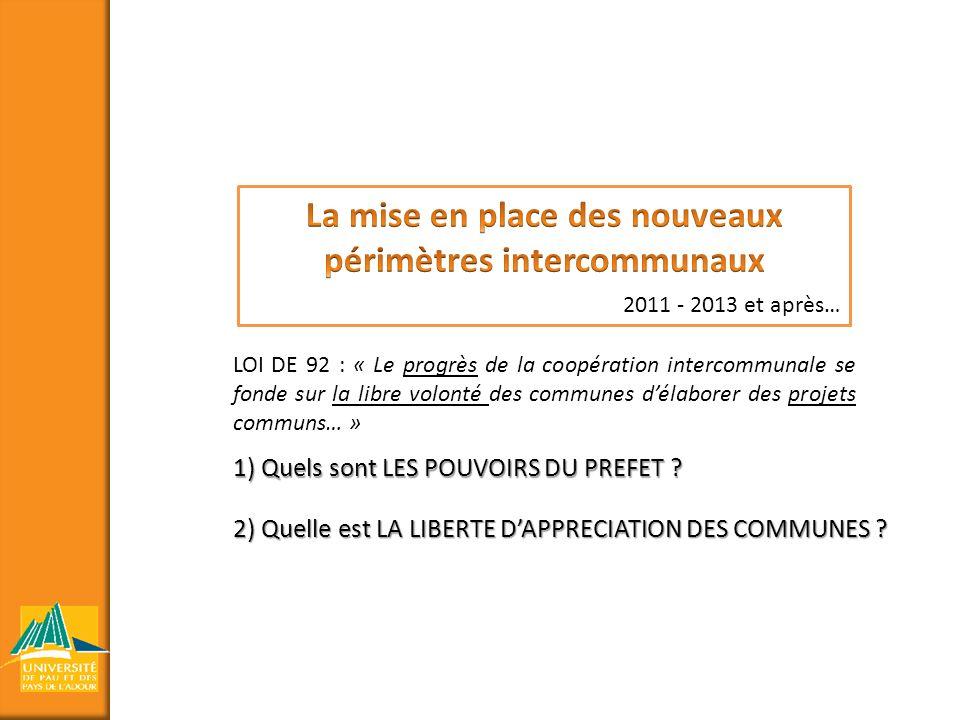 1) Quels sont LES POUVOIRS DU PREFET ? 2) Quelle est LA LIBERTE DAPPRECIATION DES COMMUNES ? LOI DE 92 : « Le progrès de la coopération intercommunale
