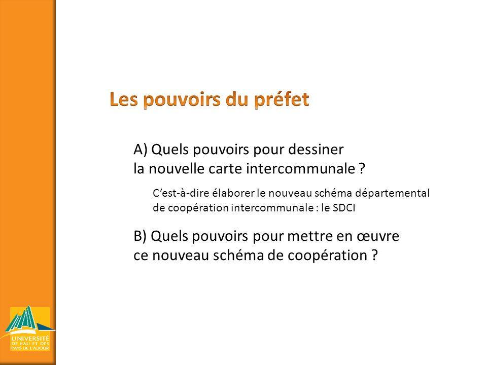 A) Quels pouvoirs pour dessiner la nouvelle carte intercommunale ? B) Quels pouvoirs pour mettre en œuvre ce nouveau schéma de coopération ? Cest-à-di