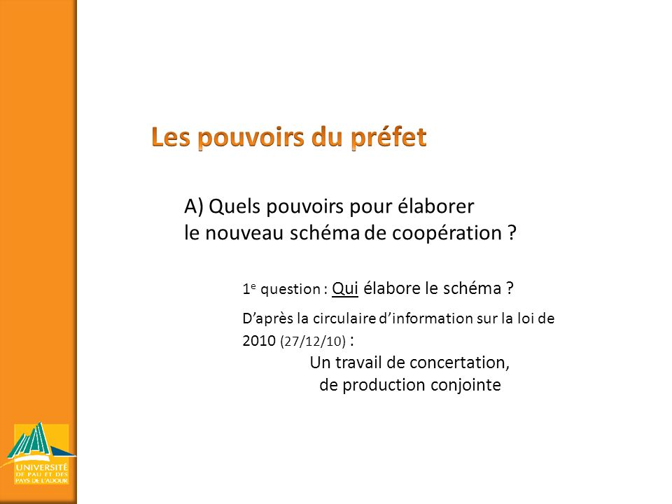 A) Quels pouvoirs pour élaborer le nouveau schéma de coopération ? 1 e question : Qui élabore le schéma ? Daprès la circulaire dinformation sur la loi