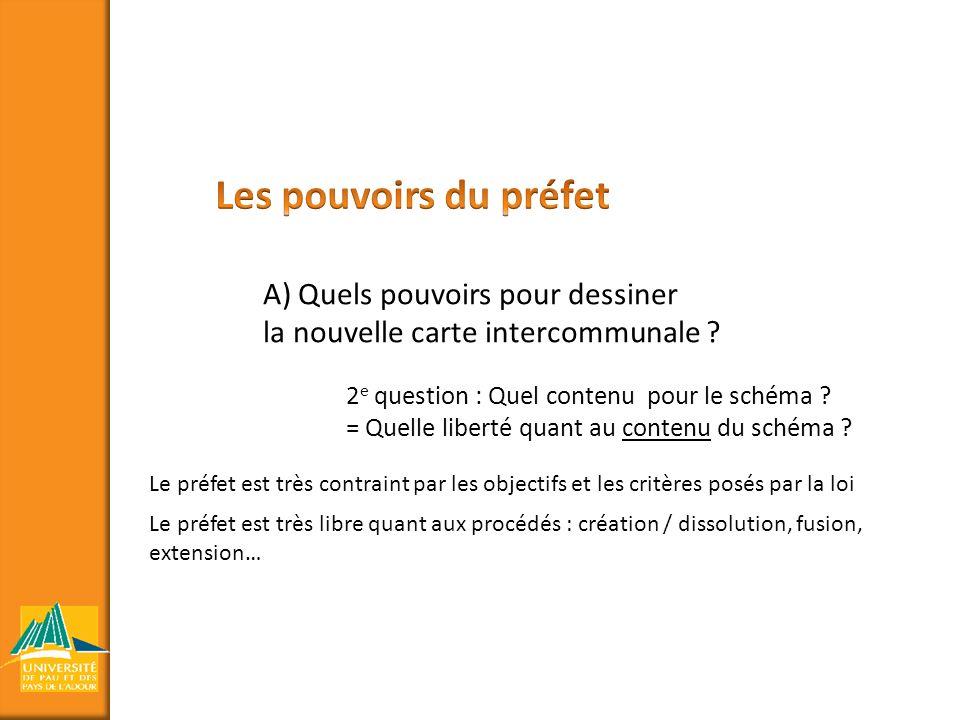 A) Quels pouvoirs pour dessiner la nouvelle carte intercommunale ? 2 e question : Quel contenu pour le schéma ? = Quelle liberté quant au contenu du s