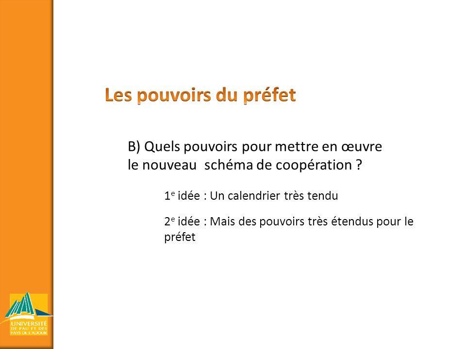 B) Quels pouvoirs pour mettre en œuvre le nouveau schéma de coopération ? 1 e idée : Un calendrier très tendu 2 e idée : Mais des pouvoirs très étendu