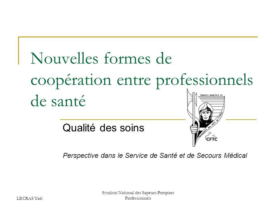LECRAS Yaël Syndicat National des Sapeurs-Pompiers Professionnels Nouvelles formes de coopération entre professionnels de santé Qualité des soins Pers